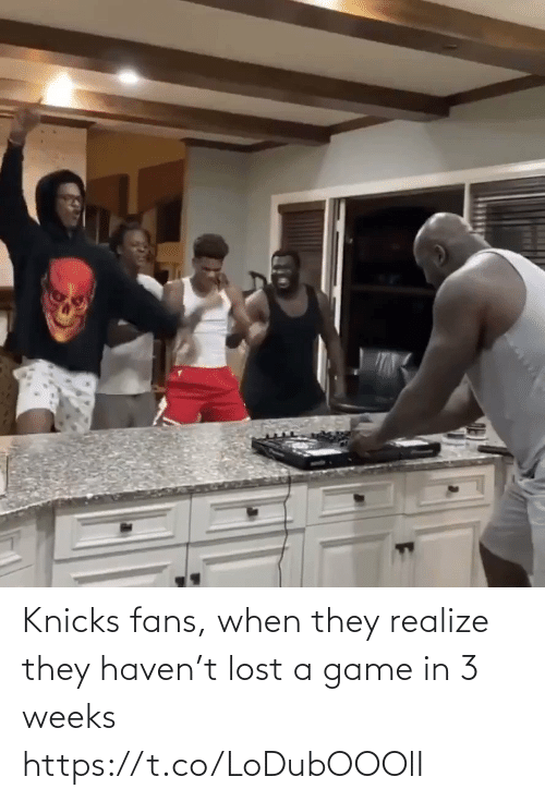 Lost: Knicks fans, when they realize they haven't lost a game in 3 weeks https://t.co/LoDubOOOlI