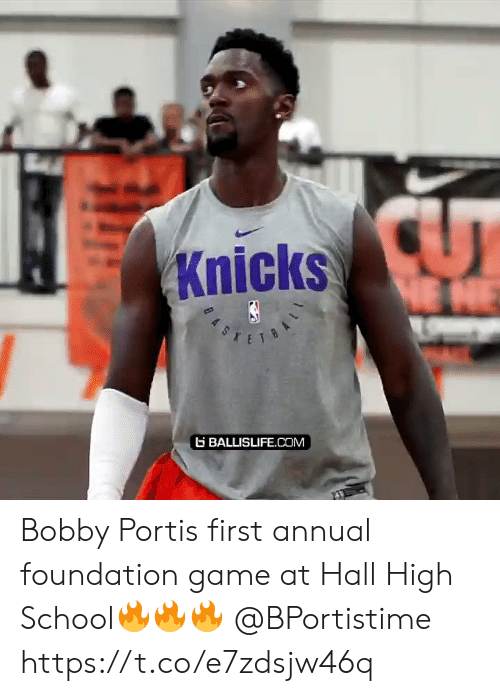 Bobby Portis, New York Knicks, and Memes: Knicks  HE NE  BALLISLIFE.cOM Bobby Portis first annual foundation game at Hall High School🔥🔥🔥 @BPortistime https://t.co/e7zdsjw46q