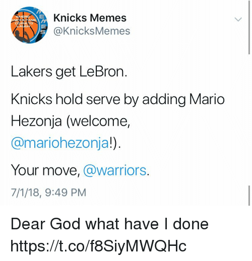 New York Knicks: Knicks Memes  @KnicksMemes  St  Lakers get LeBron.  Knicks hold serve by adding Mario  Hezonja (welcome,  @mariohezonja!)  Your move, @warriors.  7/1/18, 9:49 PM Dear God what have I done https://t.co/f8SiyMWQHc