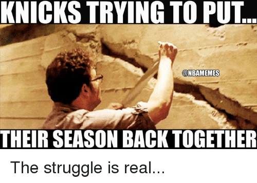 knick: KNICKS TRYING TO PUT  @NBAMEMES  THEIR SEASON BACK TOGETHER The struggle is real...