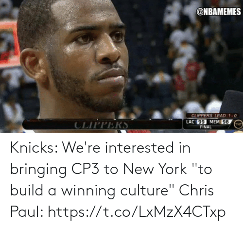 """build a: Knicks: We're interested in bringing CP3 to New York """"to build a winning culture""""  Chris Paul: https://t.co/LxMzX4CTxp"""