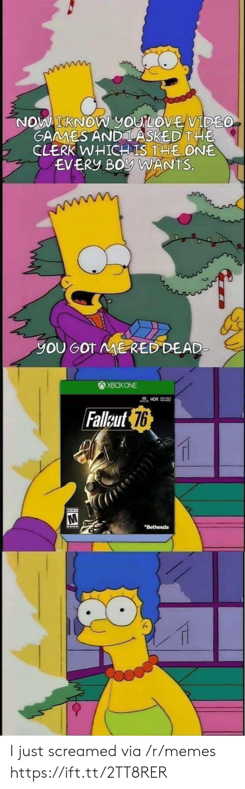 red dead: KNOW yOU LOVE VIDE  GAMMESAND LASKED THE  CLERK WHICH IS THE ONE  EVERY BOy WANTS.  yOU GOT ME RED DEAD  XBOXONE  Falleut  76  Bethesda I just screamed via /r/memes https://ift.tt/2TT8RER