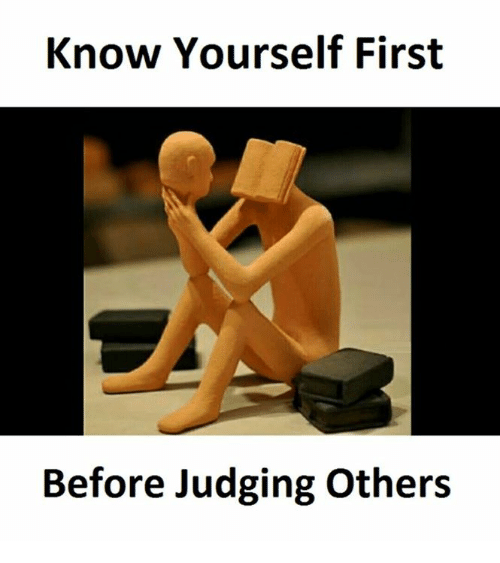 Know Yourself: Know Yourself First  Before Judging Others