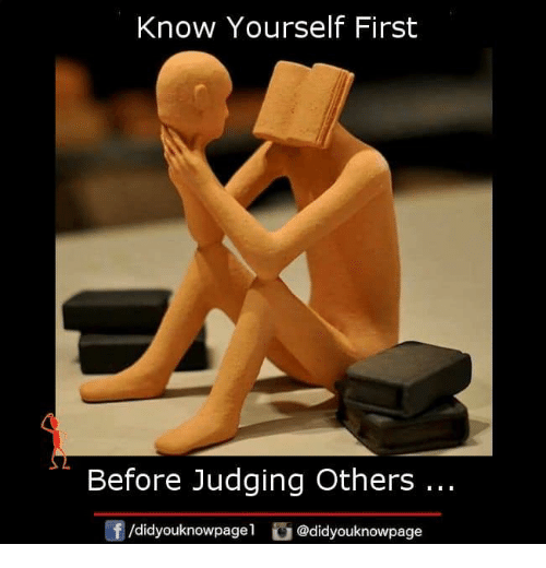 Know Yourself: Know Yourself First  Before Judging Others  f/didyouknowpagel @didyouknowpage