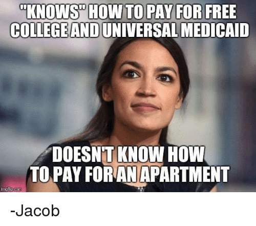 Memes, Free, and How To: KNOWS HOW TO PAY FOR FREE  COLLEGEAND UNIVERSAL MEDICAID  DOESNITKNOW HOW  TO PAY FORAN APARTMENT -Jacob