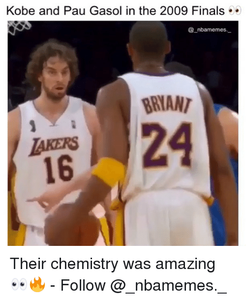 Finals, Memes, and Kobe: Kobe and Pau Gasol in the 2009 Finals  @_nbamemes  BRIAN Their chemistry was amazing 👀🔥 - Follow @_nbamemes._