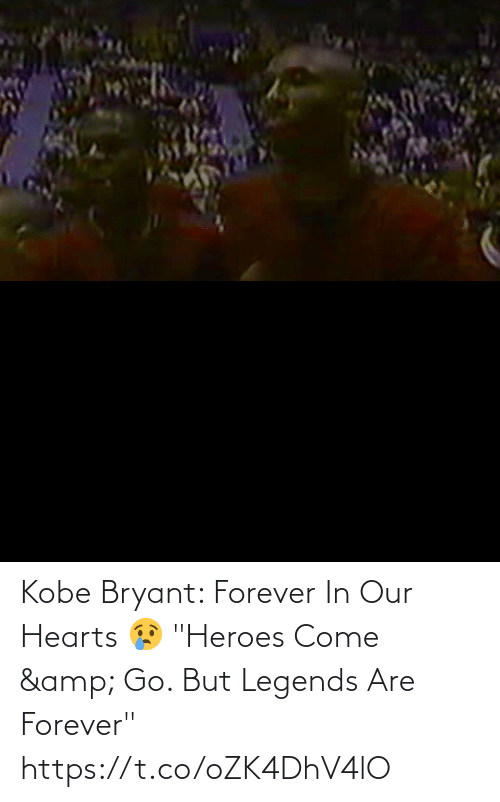"Kobe Bryant: Kobe Bryant: Forever In Our Hearts 😢 ""Heroes Come & Go. But Legends Are Forever"" https://t.co/oZK4DhV4lO"