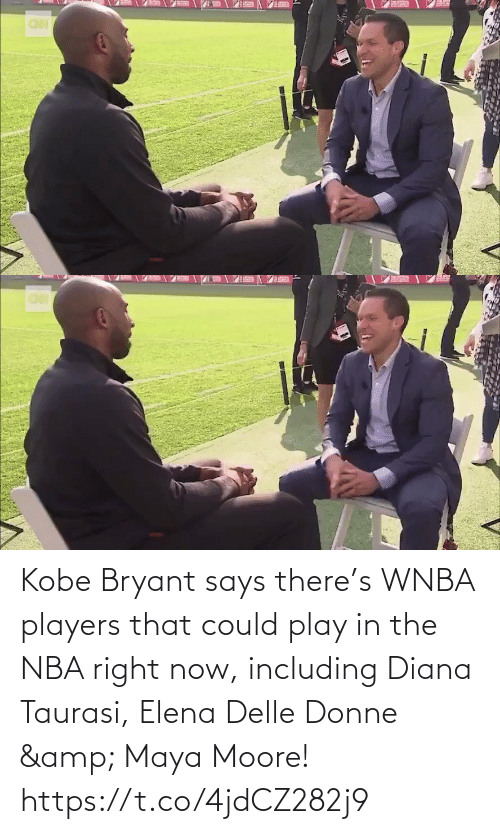 diana: Kobe Bryant says there's WNBA players that could play in the NBA right now, including Diana Taurasi, Elena Delle Donne & Maya Moore!    https://t.co/4jdCZ282j9
