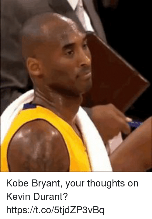 Kevin Durant, Kobe Bryant, and Sports: Kobe Bryant, your thoughts on Kevin Durant? https://t.co/5tjdZP3vBq