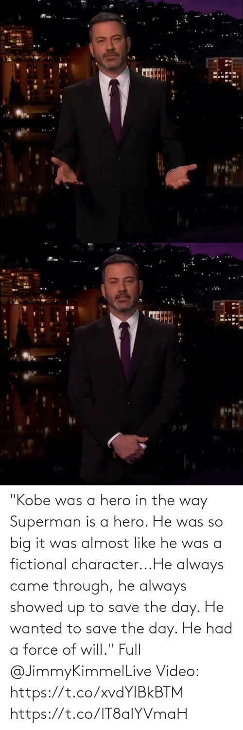 """He Was: """"Kobe was a hero in the way Superman is a hero. He was so big it was almost like he was a fictional character...He always came through, he always showed up to save the day. He wanted to save the day. He had a force of will.""""  Full @JimmyKimmelLive Video:  https://t.co/xvdYIBkBTM https://t.co/lT8aIYVmaH"""