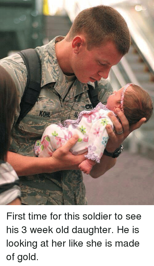 Kohls: KOHL First time for this soldier to see his 3 week old daughter. He is looking at her like she is made of gold.