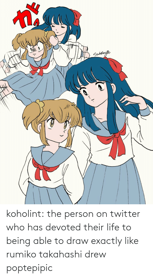 draw: koholint:  the person on twitter who has devoted their life to being able to draw exactly like rumiko takahashi drew poptepipic