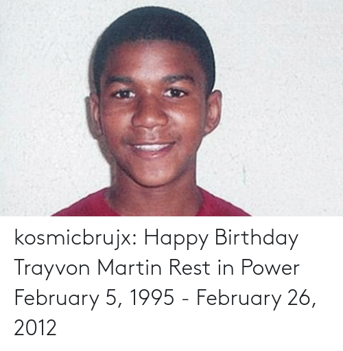 Happy Birthday: kosmicbrujx: Happy Birthday Trayvon Martin Rest in Power  February 5, 1995 - February 26, 2012