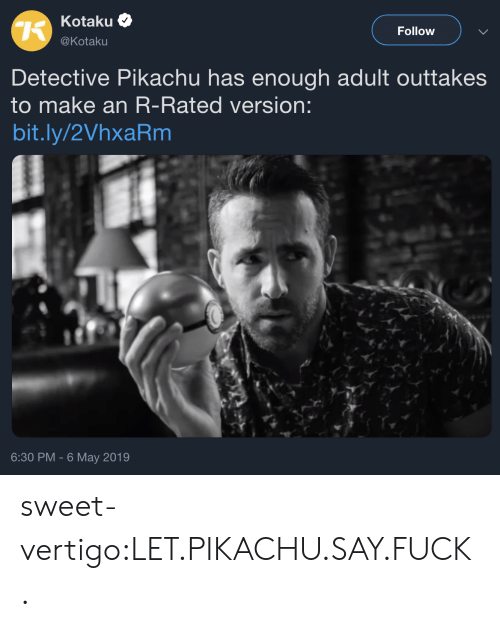 Pikachu, Target, and Tumblr: Kotaku  @Kotaku  Follow  Detective Pikachu has enough adult outtake:s  to make an R-Rated version:  bit.ly/2VhxaRm  6:30 PM -6 May 2019 sweet-vertigo:LET.PIKACHU.SAY.FUCK.