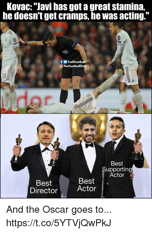 "Stamina: Kovac: ""Javi has got a great stamina,  he doesntget cramps, he was acting.""  fTrollFootball  OTheFootballTroll  der  Best  Supporting  Actor  Best  Director  Best  Actor And the Oscar goes to... https://t.co/5YTVjQwPkJ"