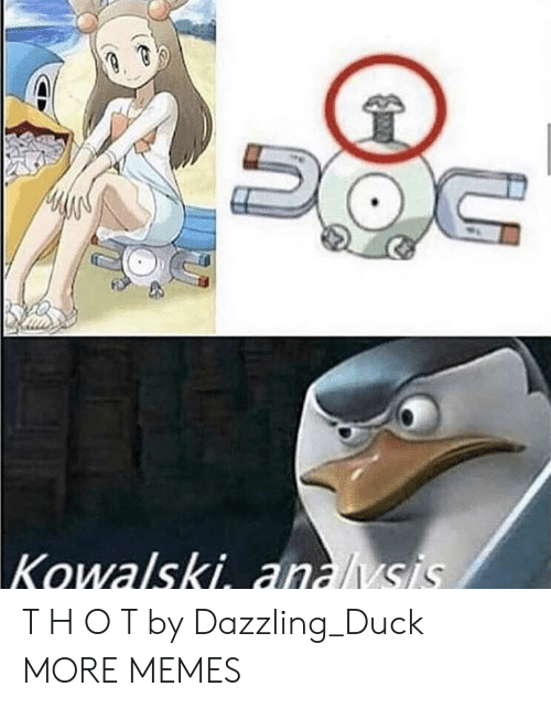 Dank, Memes, and Target: Kowalski analsis T H O T by Dazzling_Duck MORE MEMES