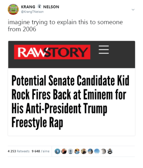 Eminem, Rap, and Trump: KRANG NELSON  @KrangTNelson  imagine trying to explain this to someone  from 2006  RAMSTORY  Potential Senate Candidate Kid  Rock Fires Back at Eminem for  His Anti-President Trump  Freestyle Rap  4 253 Retweets 9648 aime904