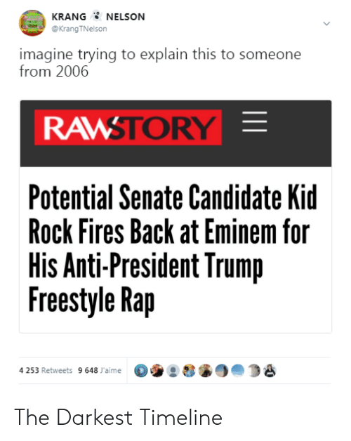 Eminem, Rap, and Trump: KRANG NELSON  @KrangTNelson  imagine trying to explain this to someone  from 2006  RAMSTORY  Potential Senate Candidate Kid  Rock Fires Back at Eminem for  His Anti-President Trump  Freestyle Rap  4 253 Retweets 9648 aime904 The Darkest Timeline