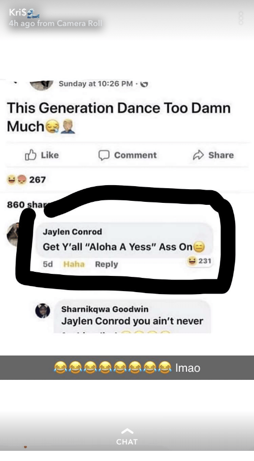 """Mucha: Kri$  4h ago from Camera Roll  Sunday at 10:26 PM.  This Generation Dance Too Damn  Mucha  Like  Comment  Share  267  860 sha  Jaylen Conrod  Get Y'all """"Aloha A Yess"""" Ass On  5d Haha Reply  231  Sharnikqwa Goodwin  Jaylen Conrod you ain't never  Imao  CHAT"""