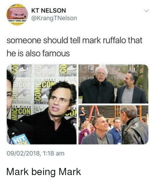 orks: KT NELSON  KrangTNelson  ORK'S COOL DAD  someone should tell mark ruffalo that  he is also famous  INTERNATIO  CON  TERMATIONAL IO  INTERNAT  09/02/2018, 1:18 am Mark being Mark