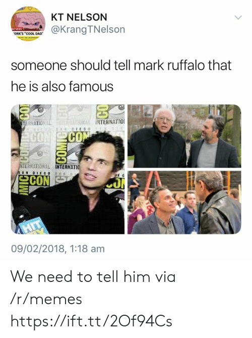 """Dad, Memes, and Mark Ruffalo: KT NELSON  @KrangTNelson  ORK'S """"cOOL DAD  someone should tell mark ruffalo that  he is also famous  INTERNATIO  CO  CO  ERNATIONAL  TERNATIO  09/02/2018, 1:18 am We need to tell him via /r/memes https://ift.tt/2Of94Cs"""