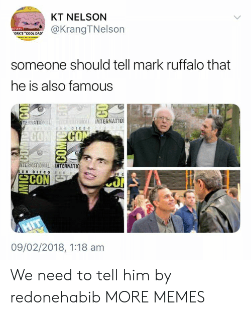 """orks: KT NELSON  @KrangTNelson  ORK'S """"cOOL DAD  someone should tell mark ruffalo that  he is also famous  INTERNATIO  CO  CO  ERNATIONAL  TERNATIO  09/02/2018, 1:18 am We need to tell him by redonehabib MORE MEMES"""