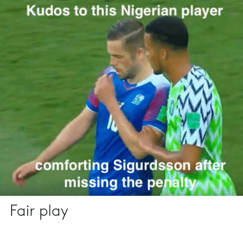 Player, Play, and Fair: Kudos to this Nigerian player  comforting Sigurdsson aft  missing the penalt  er Fair play