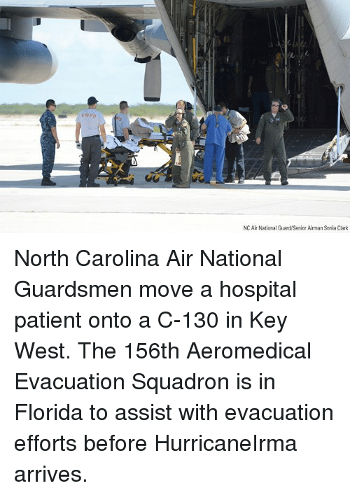 Clarked: KWFD  NC Air National Guard/Senior Airman Sonia Clark North Carolina Air National Guardsmen move a hospital patient onto a C-130 in Key West. The 156th Aeromedical Evacuation Squadron is in Florida to assist with evacuation efforts before HurricaneIrma arrives.