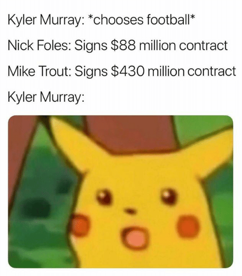 Memes, Nick, and Nick Foles: Kyler Murray: *chooses footbal*  Nick Foles: Signs $88 million contract  Mike Trout: Signs $430 million contract  Kyler Murray