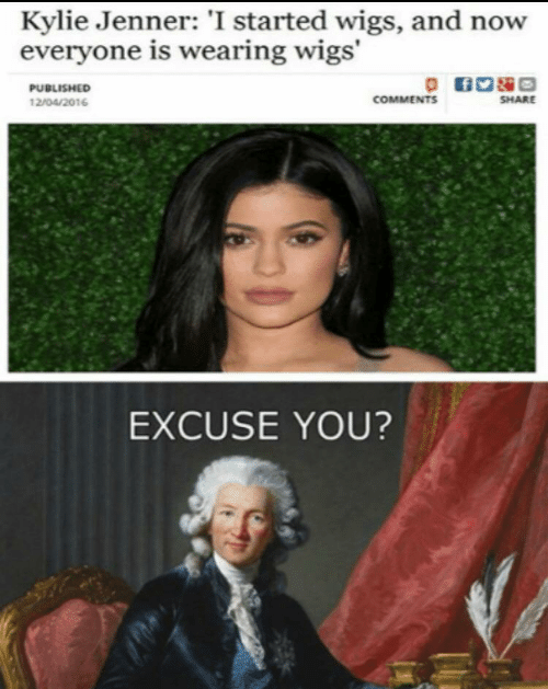 Kylie Jenner, Wigs, and Kylie: Kylie Jenner: 'I started wigs, and now  everyone is wearing wigs'  PUBLISHED  COMMENTS  SHARE  12/04/2016  EXCUSE YOU?