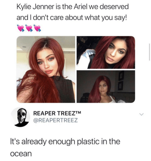 Ariel: Kylie Jenner is the Ariel we deserved  and I don't care about what you say!  CRCATION  REAPER TREEZTM  @REAPERTREEZ  It's already enough plastic in the  ocean