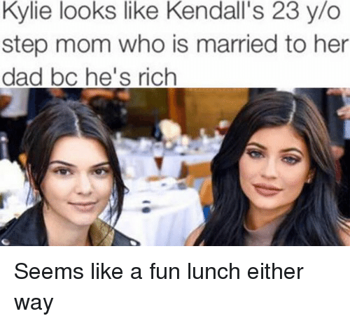 "Ÿ "": Kylie looks like Kendall's 23 y/o  step mom who is married to her  dad bc he's rich Seems like a fun lunch either way"