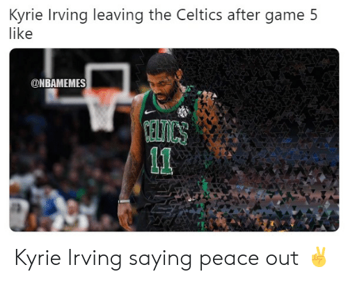 Irving: Kyrie Irving leaving the Celtics after game 5  like  ONBAMEMES Kyrie Irving saying peace out ✌