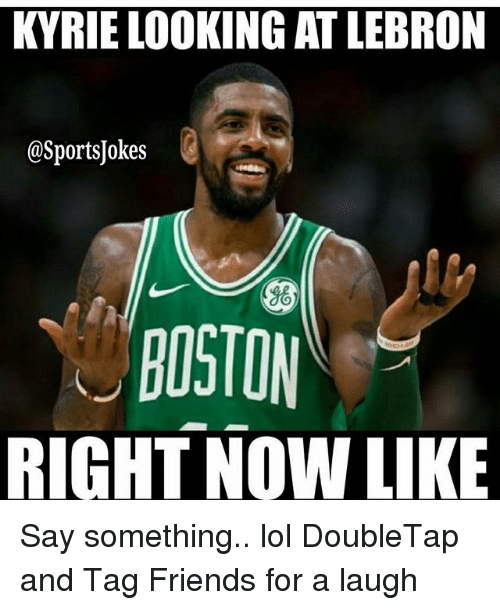 Friends, Lol, and Sports: KYRIE LOOKING AT LEBRON  @Sportsjokes  gO  BOSTON  RIGHT NOW LIKE Say something.. lol DoubleTap and Tag Friends for a laugh