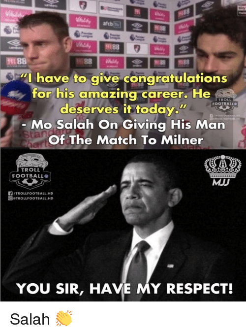 "Troll Football: l 88  ""I have to give congratulations  for his amazing career. He  TROLL  FOOTBALL  deserves it today.w  Mo Salah On Giving His Man  Of The Match To Milner  TROILIOOTRALL.HD  tan  TROLL  FOOTBALL  MJD  /TROLLFOOTBALL.HD  回@TROLLFOOTBALL.HD  YOU SIR, HAVE MY RESPECT! Salah 👏"