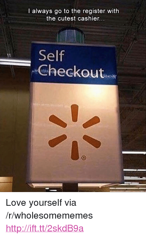 """Love, Http, and Via: l always go to the register with  the cutest cashier.  Self  Checkout <p>Love yourself via /r/wholesomememes <a href=""""http://ift.tt/2skdB9a"""">http://ift.tt/2skdB9a</a></p>"""