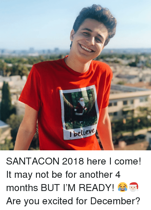 here i come: l believe SANTACON 2018 here I come! It may not be for another 4 months BUT I'M READY! 😂🎅🏻 Are you excited for December?