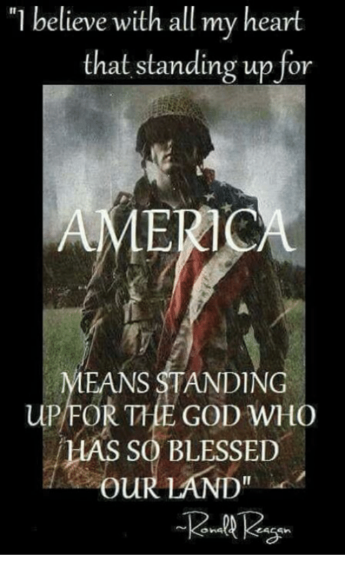 """Blessed, God, and Memes: """"l believe with all my heart  that standing up for  AMERIO  EANS STANDING  UPIFOR TLE GOD WHO  HAS SO BLESSED  ouR LAND"""""""