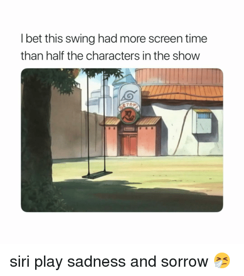 Naruto, Siri, and Time: l bet this swing had more screen time  than half the characters in the show siri play sadness and sorrow 🤧