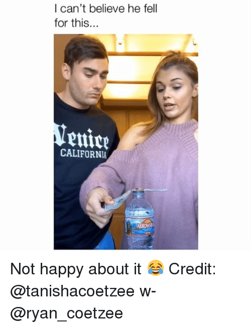 Memes, California, and Happy: l can't believe he fell  for this...  putre  CALIFORNIA  enice  ARRON Not happy about it 😂 Credit: @tanishacoetzee w- @ryan_coetzee