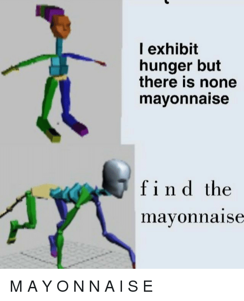 Hunger, Mayonnaise, and Find: l exhibit  hunger but  there is none  mavonnaise  find the  AY  mayonnaise M A Y O N N A I S E