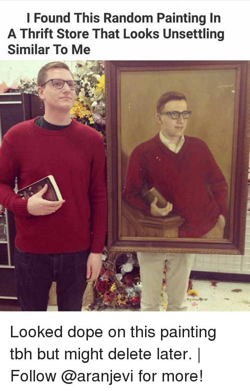 Dope, Memes, and Tbh: l Found This Random Painting In  A Thrift Store That Looks Unsettling  Similar To Me Looked dope on this painting tbh but might delete later. | Follow @aranjevi for more!