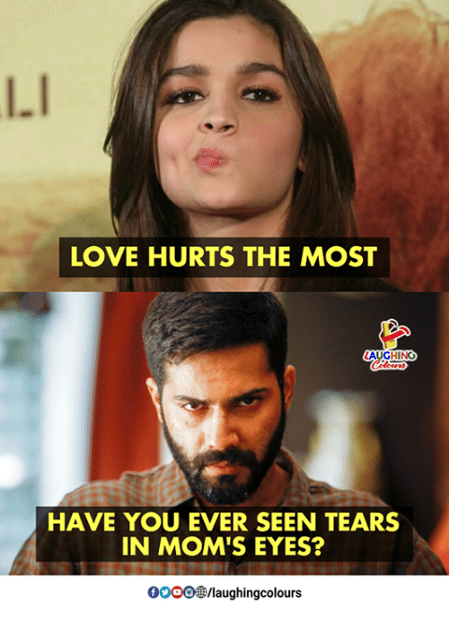 Love, Moms, and Indianpeoplefacebook: L.I  LOVE HURTS THE MOST  AUGHING  HAVE YOU EVER SEEN TEARS  IN MOM'S EYES?  0000剼laughingcolours