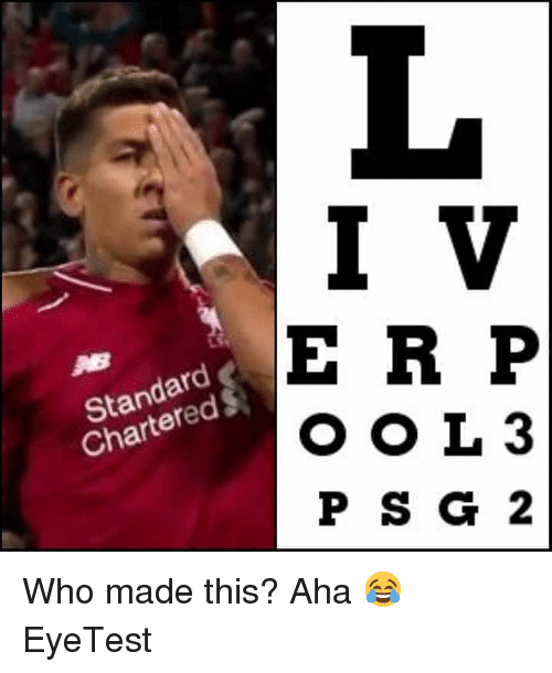 Memes, 🤖, and Who: L.  I V  E R P  O OL3  P SG 2  Standard  Chartered Who made this? Aha 😂 EyeTest
