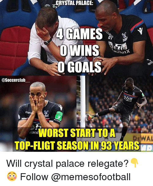 crystal palace: L PALACE:  O GOALS  @Soccerclulb  mac  O STARTTOA  TOP-FLIGT SEASONIN 93 YEARS  Mant  WAL Will crystal palace relegate?👇😳 Follow @memesofootball