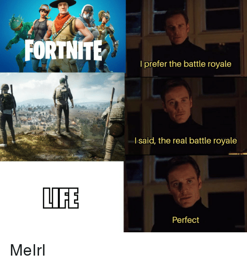 Battle Royale: l prefer the battle royale  l said, the real battle royale  LIFE  Perfect MeIrl