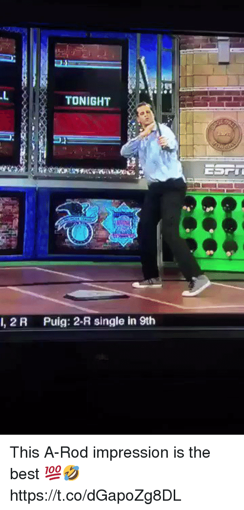 Memes, Best, and Single: .L  TONIGHT  I,2R  Puig: 2-R single in 9th This A-Rod impression is the best 💯🤣 https://t.co/dGapoZg8DL