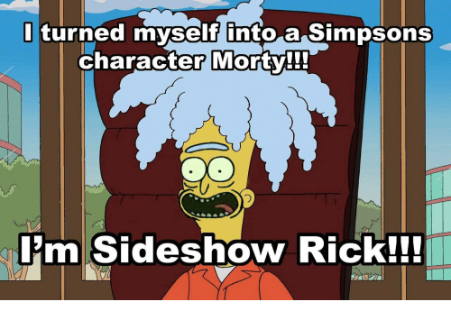 The Simpsons, Character, and Sideshow: l turned myself into a Simpsons  character ortv!!  m Sideshow Rick!!!