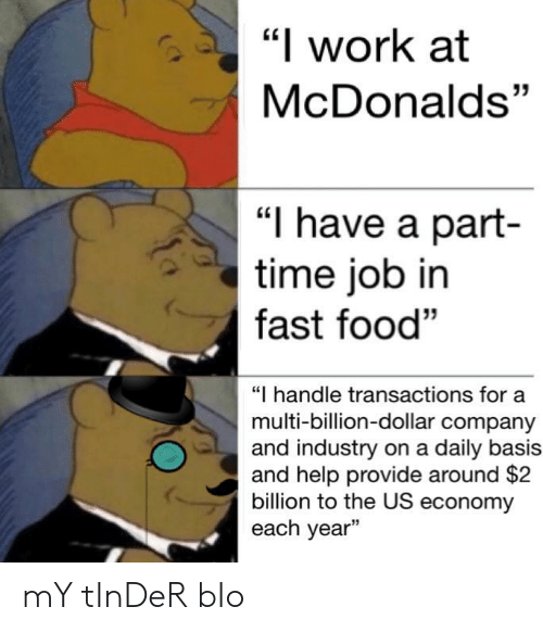 """Fast Food, Food, and McDonalds: """"l work at  McDonalds""""  35  """"I have a part-  time job in  fast food""""  """"I handle transactions for a  multi-billion-dollar company  and industry on a daily basis  and help provide around $2  billion to the US economy  each year"""" mY tInDeR bIo"""