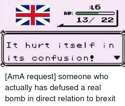 Confused, Meme, and Memes: L6  HP:  22  It hurt  its e l f  i n  its confusion [AmA request] someone who actually has defused a real bomb in direct relation to brexit